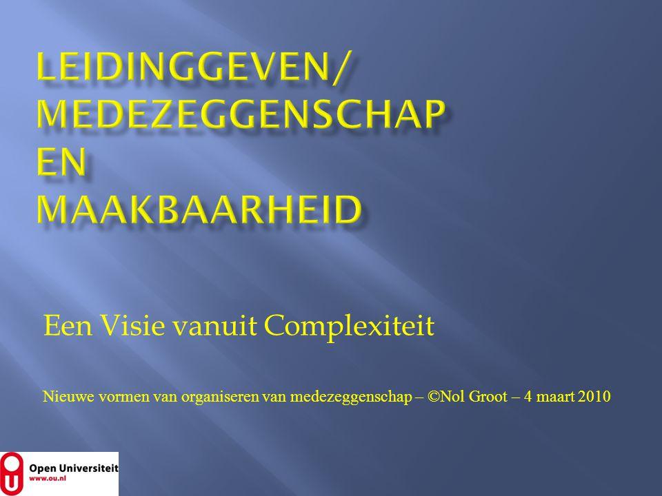 Een Visie vanuit Complexiteit Nieuwe vormen van organiseren van medezeggenschap – ©Nol Groot – 4 maart 2010