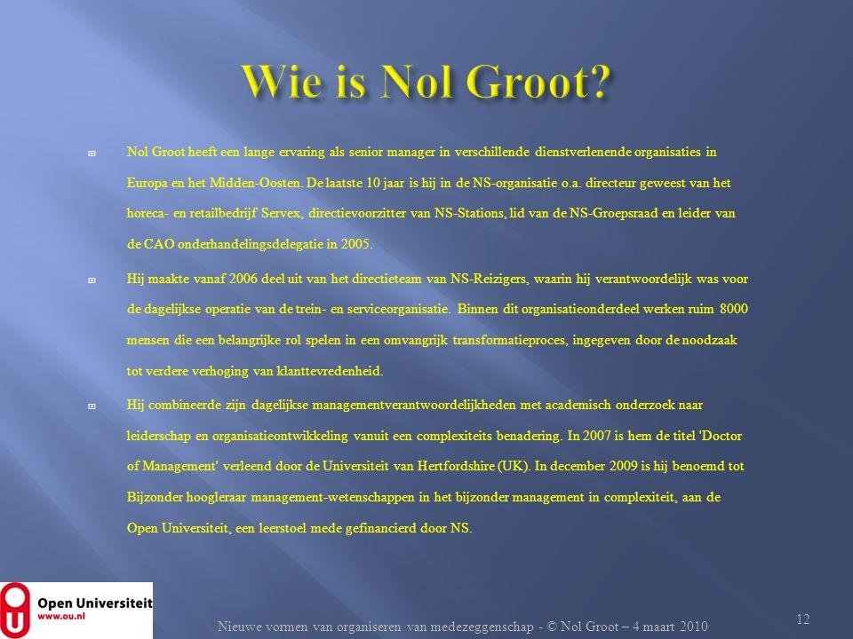 Nieuwe vormen van organiseren van medezeggenschap - © Nol Groot – 4 maart 2010  Nol Groot heeft een lange ervaring als senior manager in verschillend