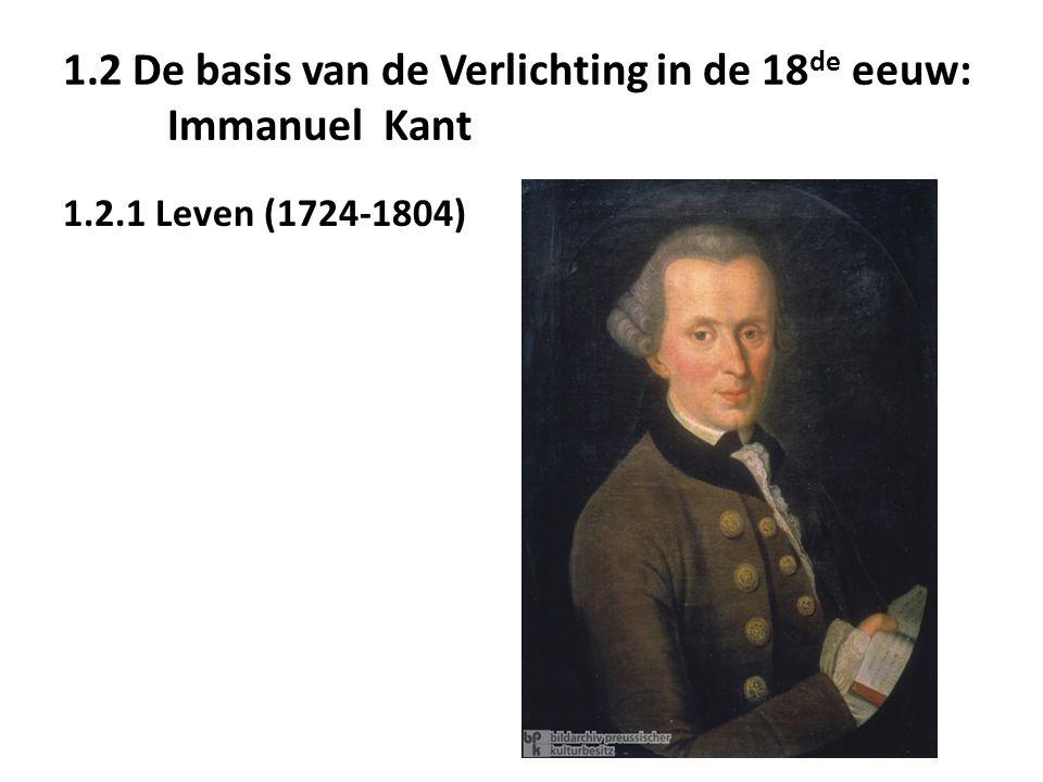 1.2 De basis van de Verlichting in de 18 de eeuw: Immanuel Kant 1.2.1 Leven (1724-1804)