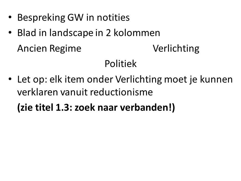 Bespreking GW in notities Blad in landscape in 2 kolommen Ancien RegimeVerlichting Politiek Let op: elk item onder Verlichting moet je kunnen verklare