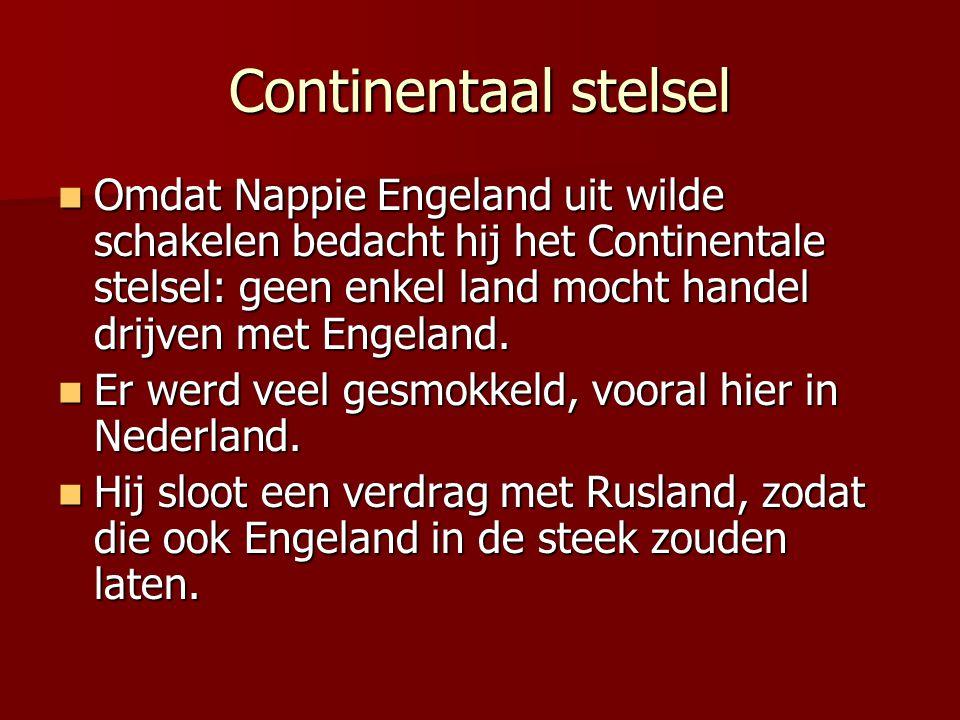 Continentaal stelsel Omdat Nappie Engeland uit wilde schakelen bedacht hij het Continentale stelsel: geen enkel land mocht handel drijven met Engeland.