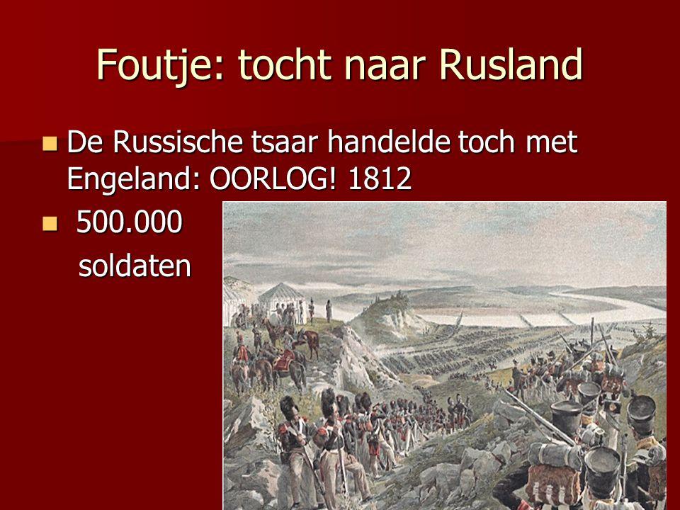 Foutje: tocht naar Rusland De Russische tsaar handelde toch met Engeland: OORLOG.