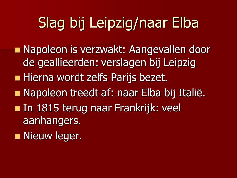 Slag bij Leipzig/naar Elba Napoleon is verzwakt: Aangevallen door de geallieerden: verslagen bij Leipzig Napoleon is verzwakt: Aangevallen door de geallieerden: verslagen bij Leipzig Hierna wordt zelfs Parijs bezet.