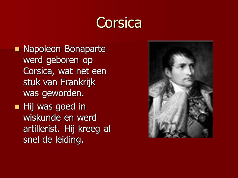 Corsica Napoleon Bonaparte werd geboren op Corsica, wat net een stuk van Frankrijk was geworden.