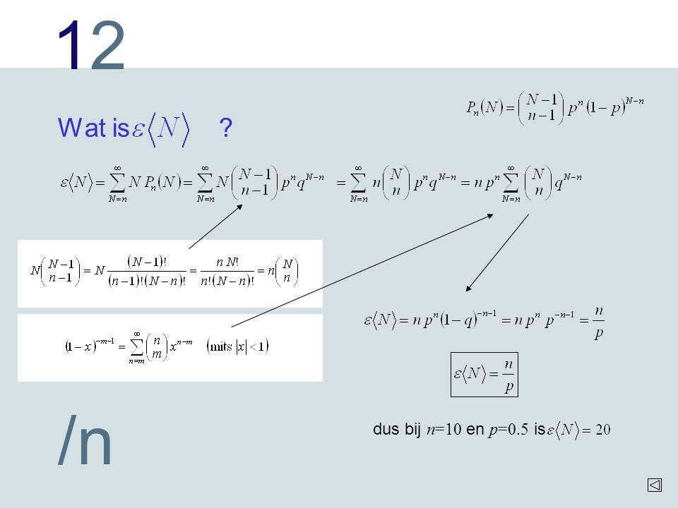 1212 /n Wat is ? dus bij n=10 en p=0.5 is