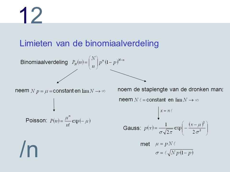 1212 /n Limieten van de binomiaalverdeling Binomiaalverdeling neem Poisson: neem noem de staplengte van de dronken man: Gauss: met