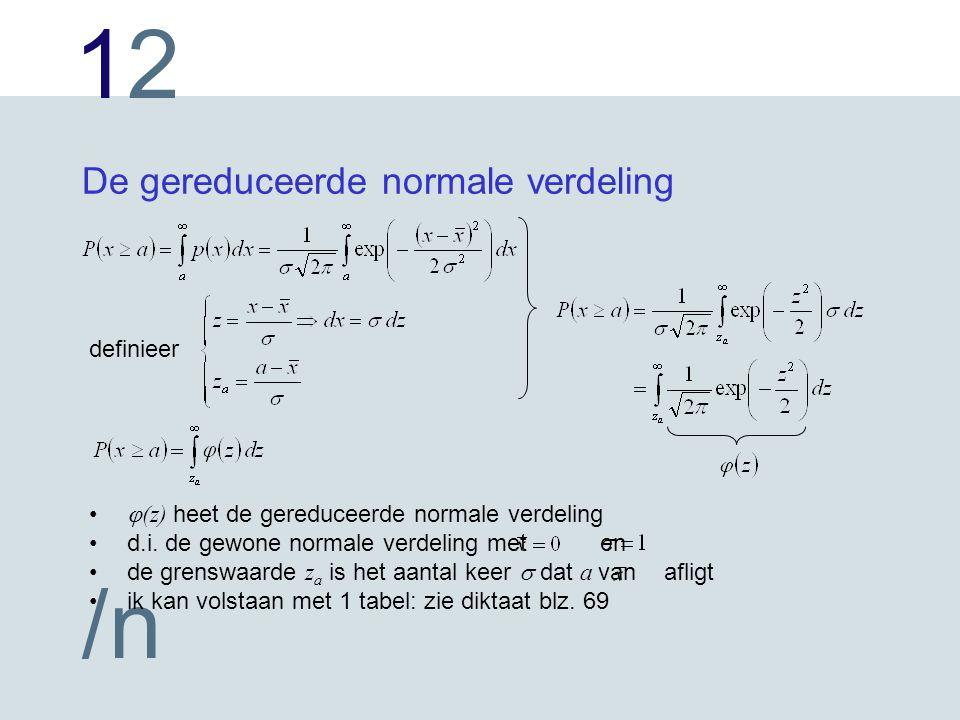1212 /n De gereduceerde normale verdeling definieer  (z) heet de gereduceerde normale verdeling d.i.