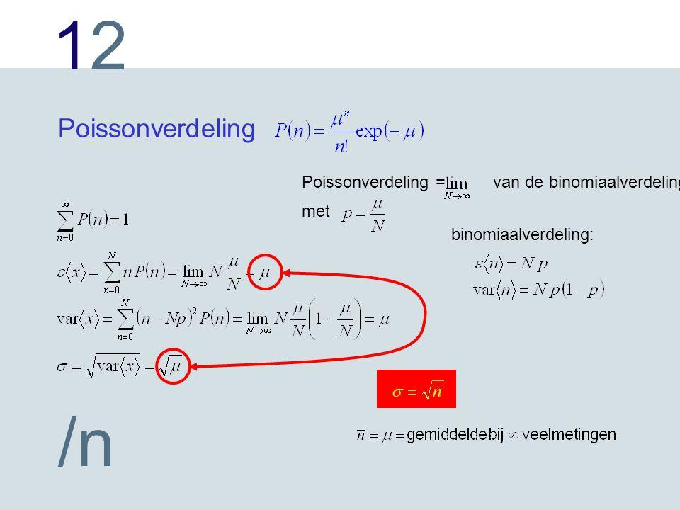 1212 /n Poissonverdeling binomiaalverdeling: Poissonverdeling = van de binomiaalverdeling met