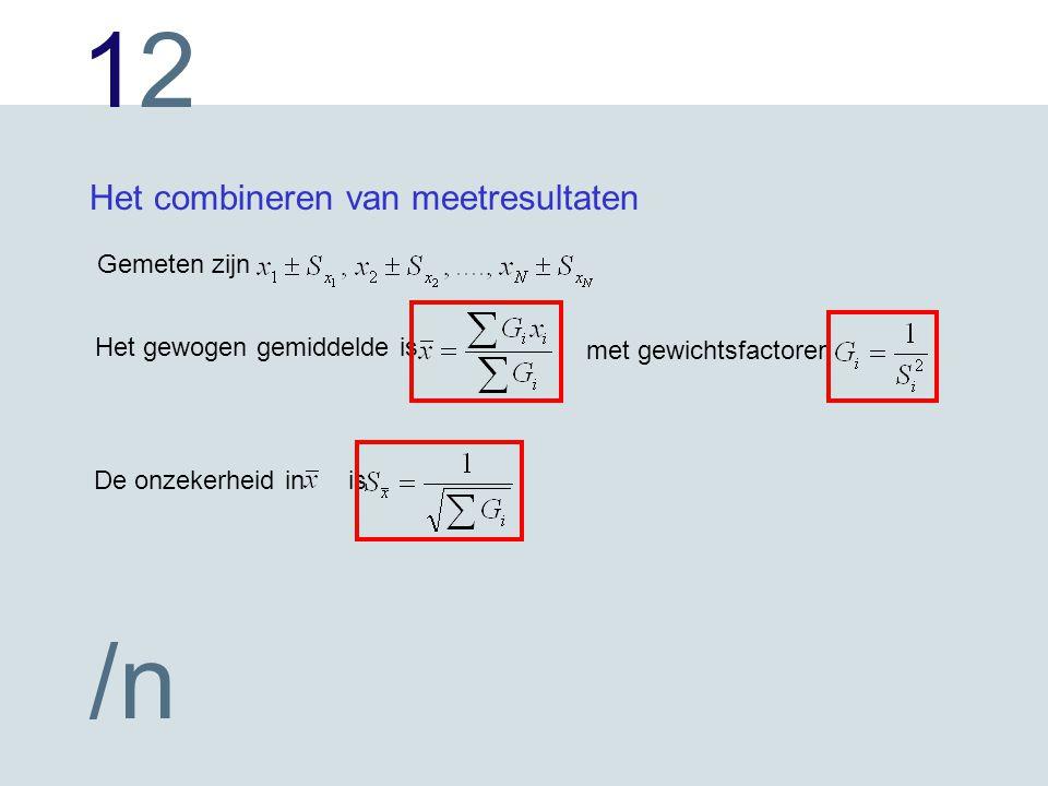 1212 /n Het combineren van meetresultaten Gemeten zijn Het gewogen gemiddelde is met gewichtsfactoren De onzekerheid in is