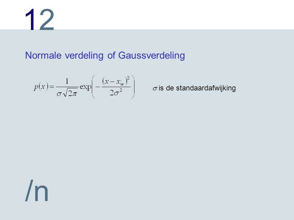 1212 /n Normale verdeling of Gaussverdeling  is de standaardafwijking