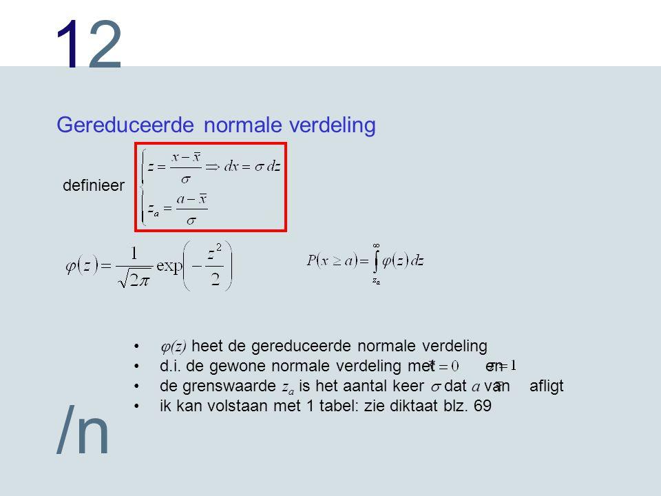 1212 /n Gereduceerde normale verdeling definieer  (z) heet de gereduceerde normale verdeling d.i.