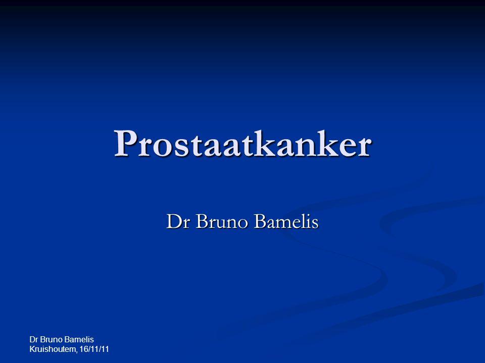 Dr Bruno Bamelis Kruishoutem, 16/11/11 Prostaatkanker Dr Bruno Bamelis