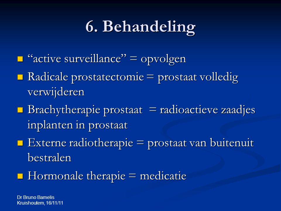 """Dr Bruno Bamelis Kruishoutem, 16/11/11 6. Behandeling """"active surveillance"""" = opvolgen """"active surveillance"""" = opvolgen Radicale prostatectomie = pros"""