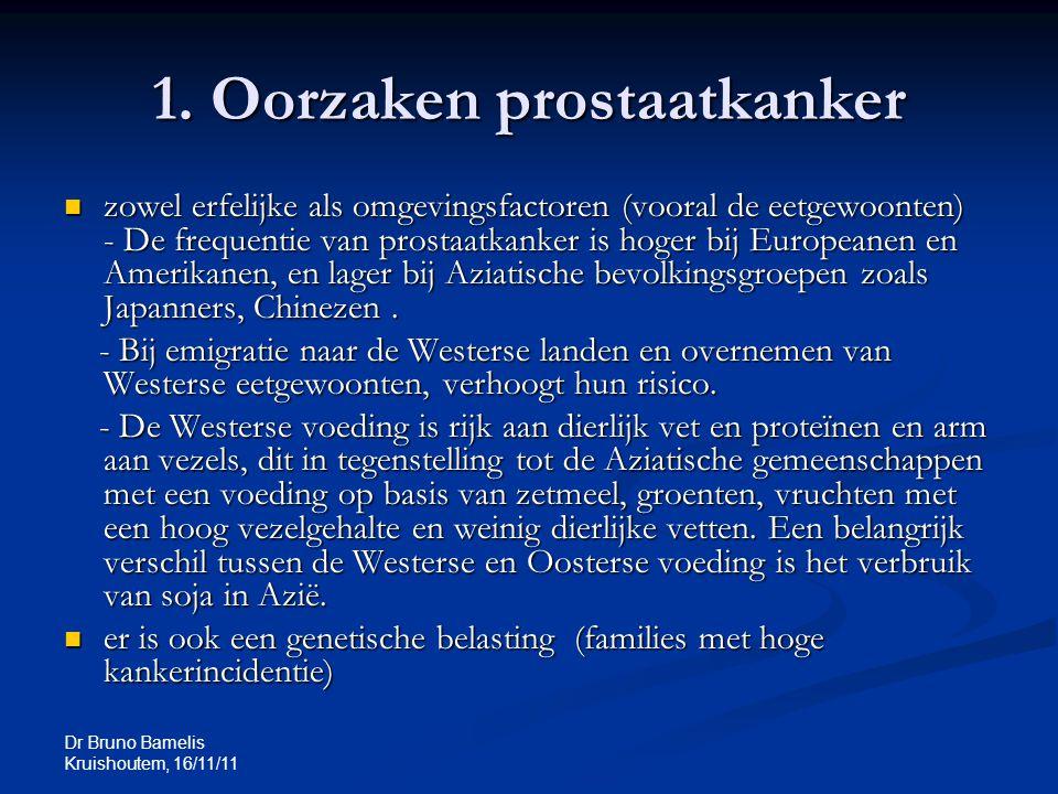 Dr Bruno Bamelis Kruishoutem, 16/11/11 1. Oorzaken prostaatkanker zowel erfelijke als omgevingsfactoren (vooral de eetgewoonten) - De frequentie van p