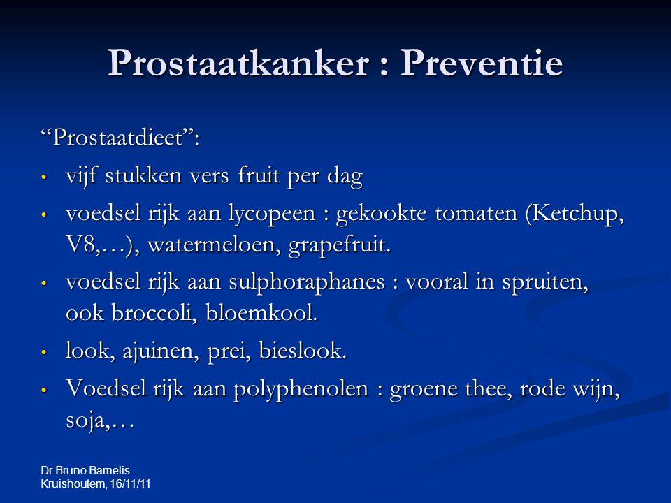 """Dr Bruno Bamelis Kruishoutem, 16/11/11 Prostaatkanker : Preventie """"Prostaatdieet"""": vijf stukken vers fruit per dag vijf stukken vers fruit per dag voe"""