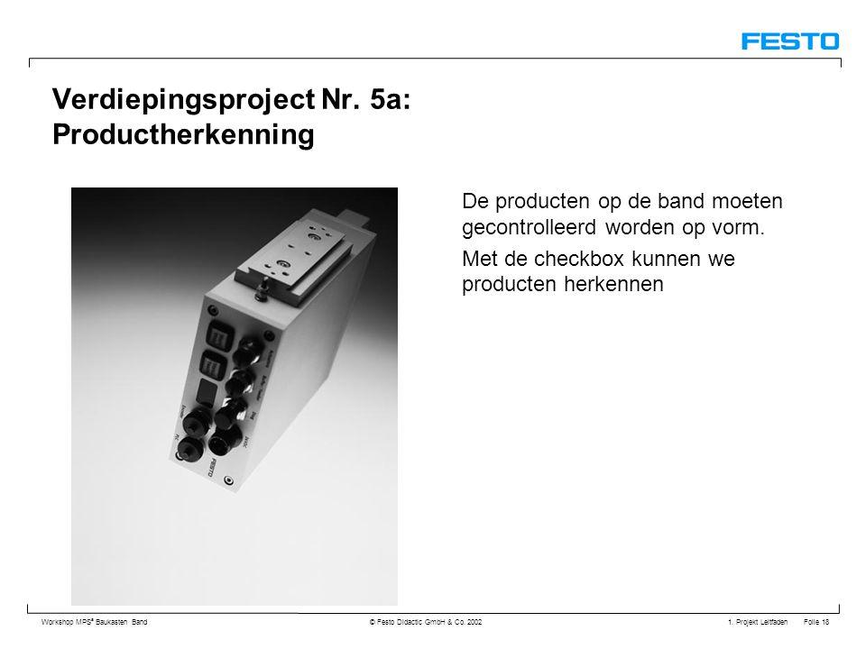 1. Projekt Leitfaden Folie 18 Workshop MPS ® Baukasten Band © Festo Didactic GmbH & Co. 2002 Verdiepingsproject Nr. 5a: Productherkenning De producten