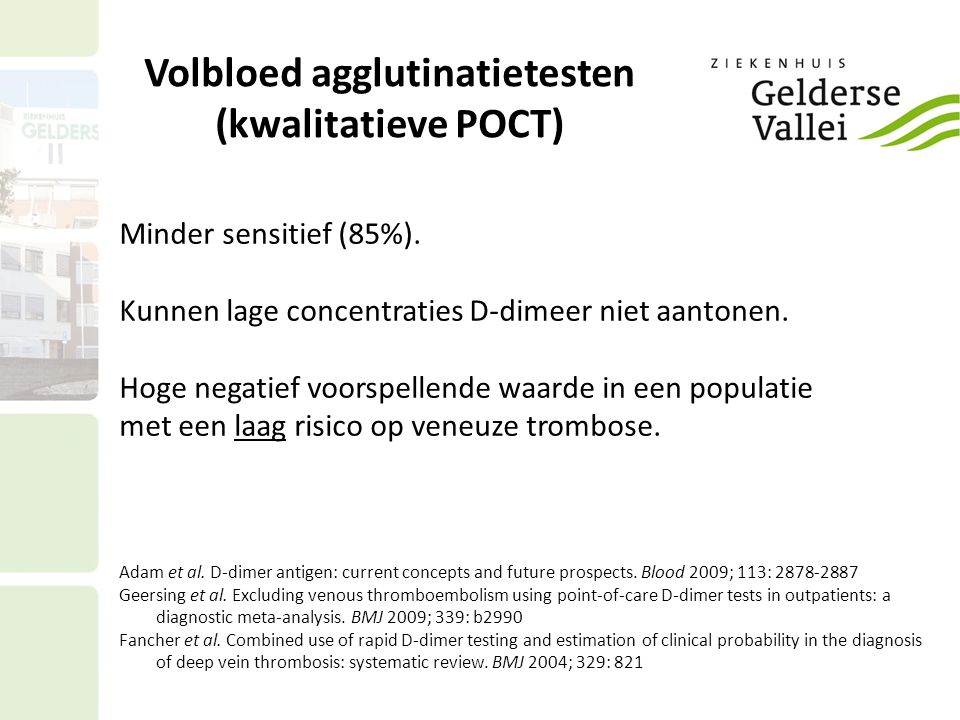 Volbloed agglutinatietesten (kwalitatieve POCT) Minder sensitief (85%).