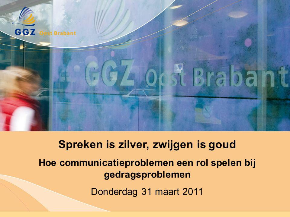 Spreken is zilver, zwijgen is goud Hoe communicatieproblemen een rol spelen bij gedragsproblemen Donderdag 31 maart 2011