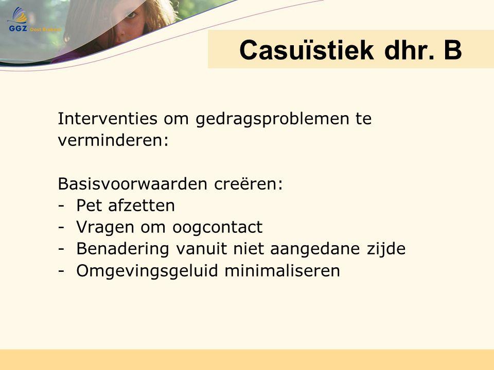 Interventies om gedragsproblemen te verminderen: Basisvoorwaarden creëren: -Pet afzetten -Vragen om oogcontact -Benadering vanuit niet aangedane zijde