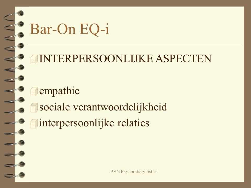 PEN Psychodiagnostics Bar-On EQ-i 4 INTERPERSOONLIJKE ASPECTEN 4 empathie 4 sociale verantwoordelijkheid 4 interpersoonlijke relaties