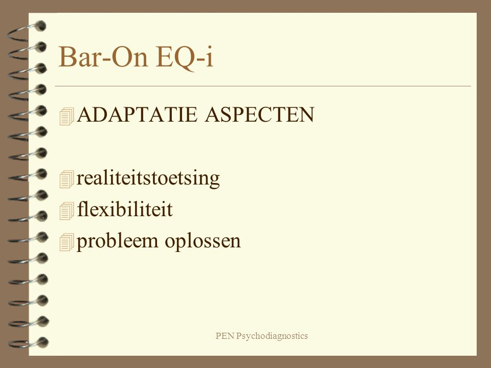 PEN Psychodiagnostics Bar-On EQ-i 4 STRESSMANAGEMENT ASPECTEN 4 stresstolerantie 4 impulscontrole
