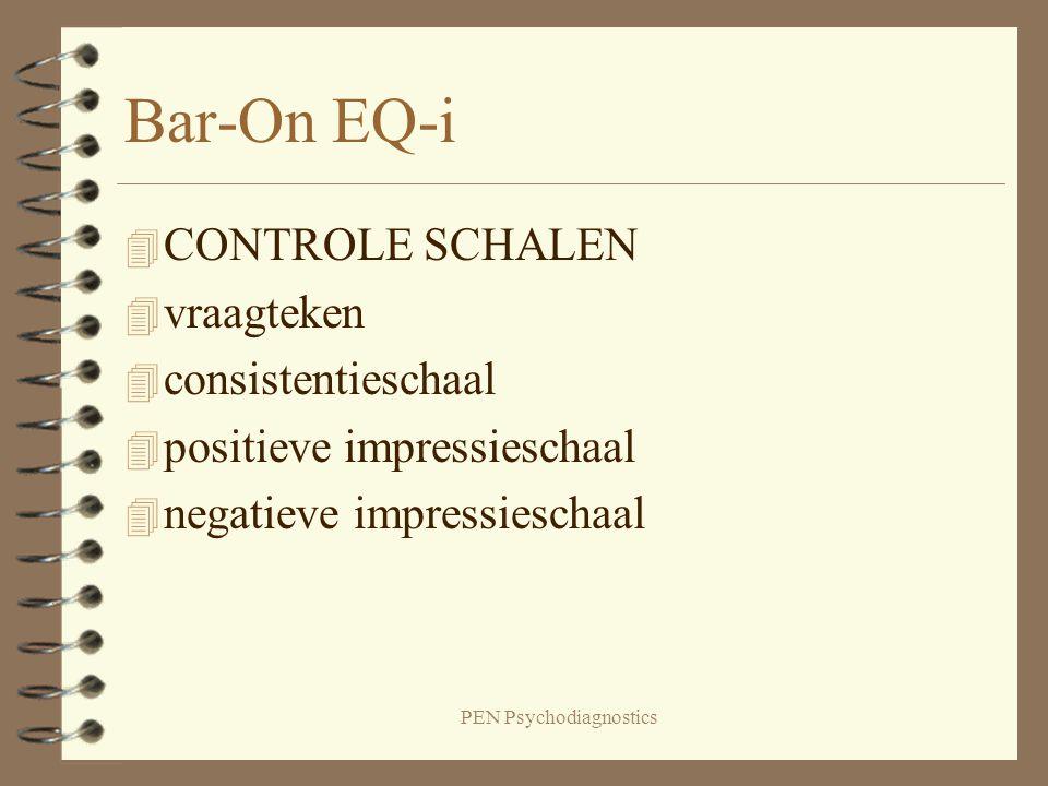 PEN Psychodiagnostics Bar-On EQ-i 4 CONTROLE SCHALEN 4 vraagteken 4 consistentieschaal 4 positieve impressieschaal 4 negatieve impressieschaal