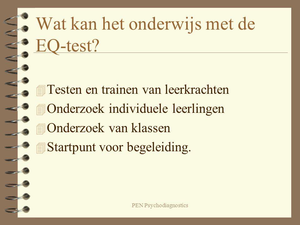 PEN Psychodiagnostics Wat kan het onderwijs met de EQ-test? 4 Testen en trainen van leerkrachten 4 Onderzoek individuele leerlingen 4 Onderzoek van kl