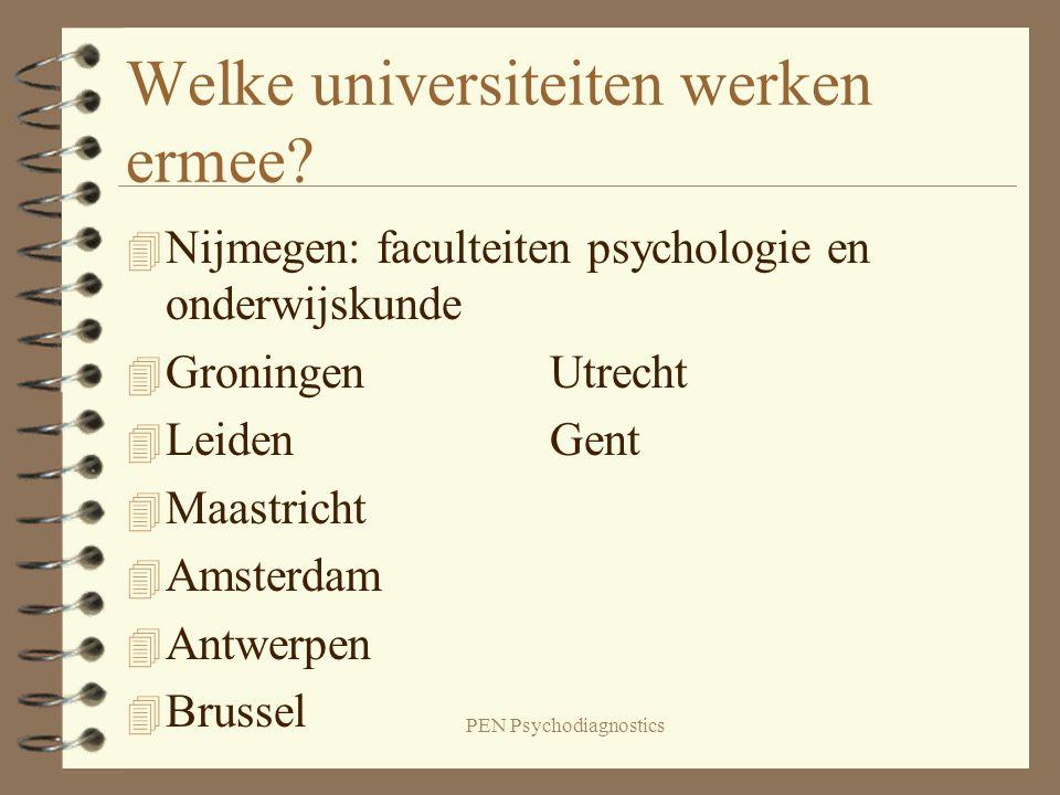 PEN Psychodiagnostics Welke universiteiten werken ermee? 4 Nijmegen: faculteiten psychologie en onderwijskunde 4 GroningenUtrecht 4 LeidenGent 4 Maast