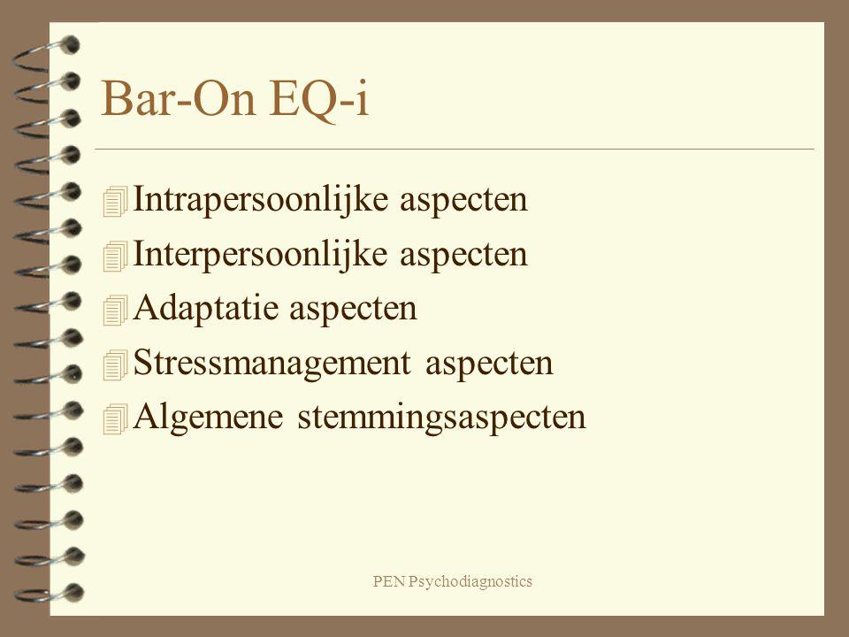 PEN Psychodiagnostics Bar-On EQ-i 4 Intrapersoonlijke aspecten 4 Interpersoonlijke aspecten 4 Adaptatie aspecten 4 Stressmanagement aspecten 4 Algemen