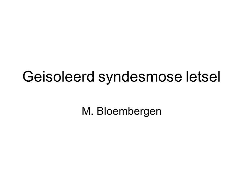 Geisoleerd syndesmose letsel M. Bloembergen
