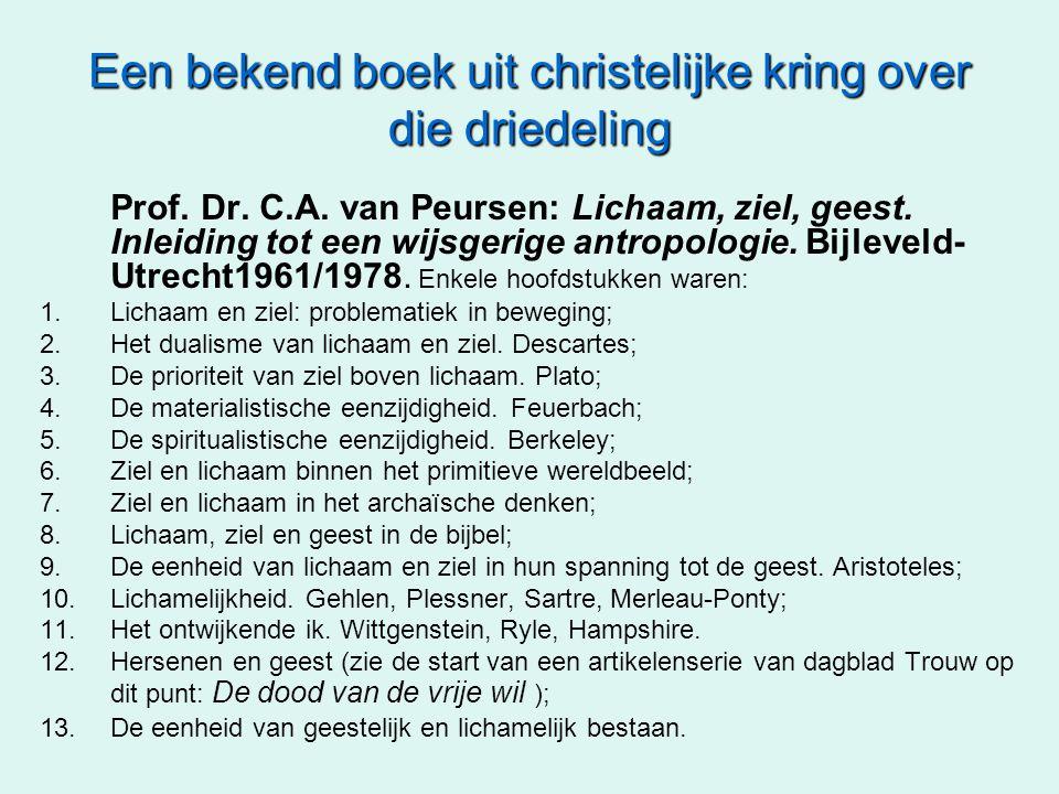 Een bekend boek uit christelijke kring over die driedeling Prof. Dr. C.A. van Peursen: Lichaam, ziel, geest. Inleiding tot een wijsgerige antropologie