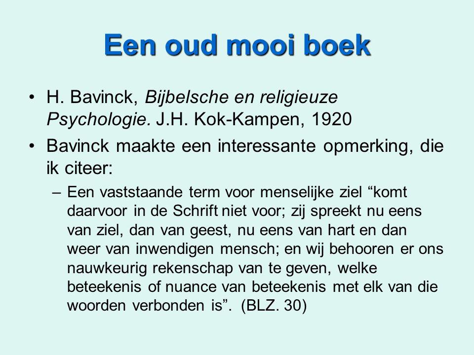 Een oud mooi boek H. Bavinck, Bijbelsche en religieuze Psychologie. J.H. Kok-Kampen, 1920 Bavinck maakte een interessante opmerking, die ik citeer: –E