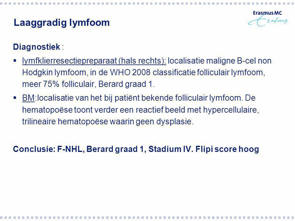 Diagnostiek :  lymfklierresectiepreparaat (hals rechts): localisatie maligne B-cel non Hodgkin lymfoom, in de WHO 2008 classificatie folliculair lymf