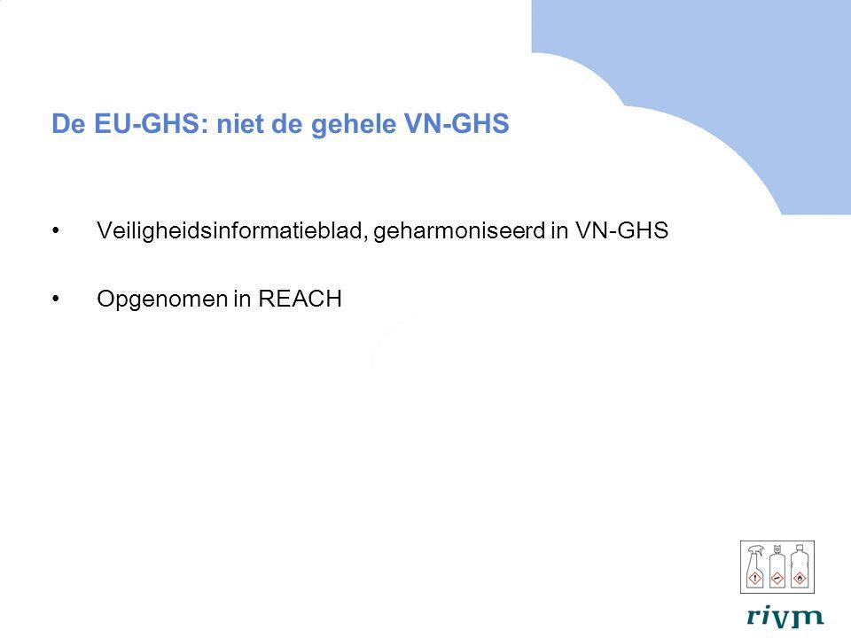 De EU-GHS: niet de gehele VN-GHS Veiligheidsinformatieblad, geharmoniseerd in VN-GHS Opgenomen in REACH