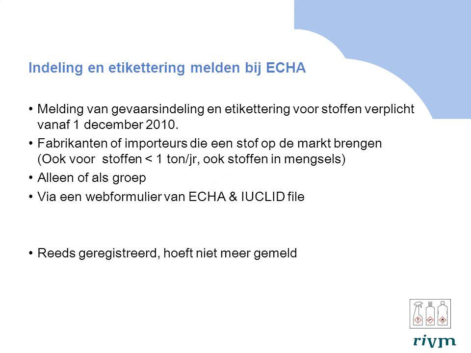 Indeling en etikettering melden bij ECHA Melding van gevaarsindeling en etikettering voor stoffen verplicht vanaf 1 december 2010.