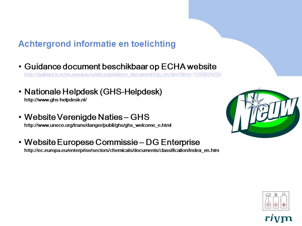 Achtergrond informatie en toelichting Guidance document beschikbaar op ECHA website http://guidance.echa.europa.eu/docs/guidance_document/clp_en.htm?t