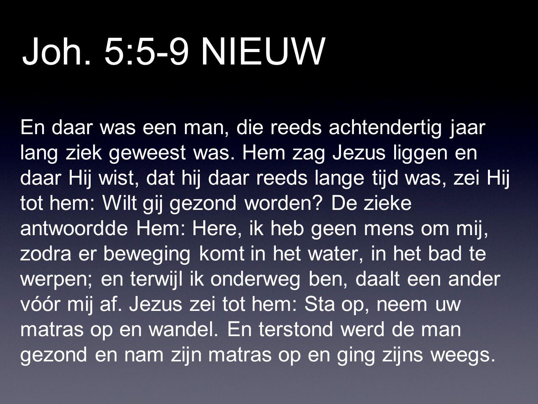 Joh. 5:5-9 NIEUW En daar was een man, die reeds achtendertig jaar lang ziek geweest was.