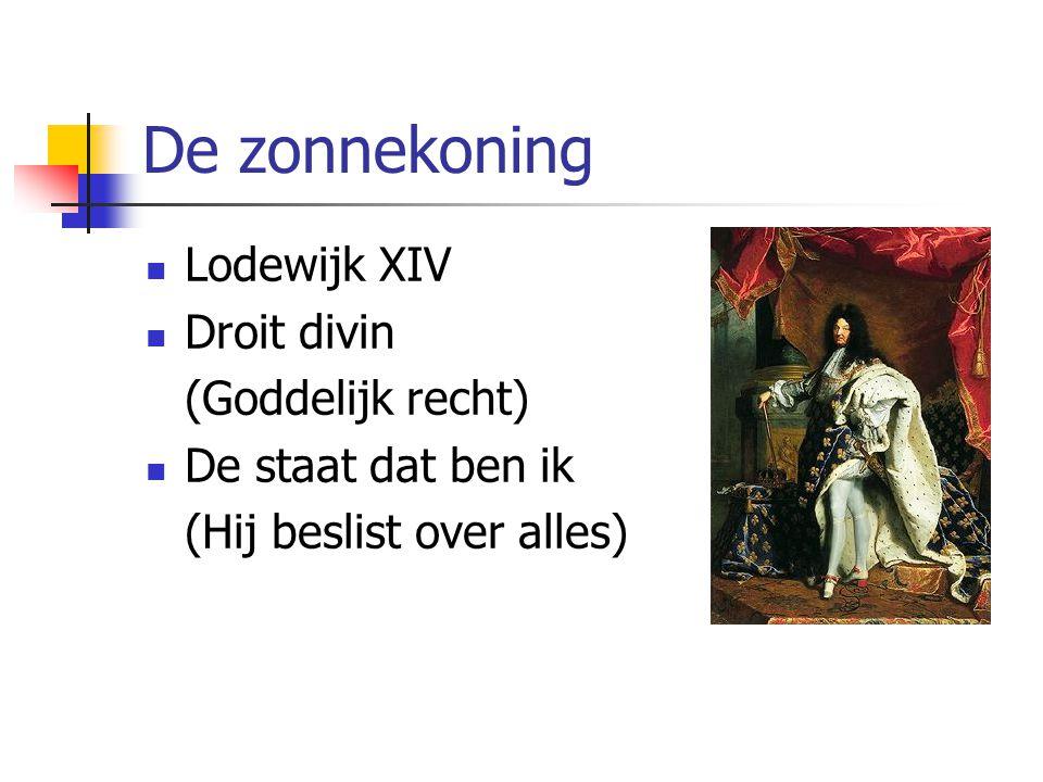 De zonnekoning Lodewijk XIV Droit divin (Goddelijk recht) De staat dat ben ik (Hij beslist over alles)