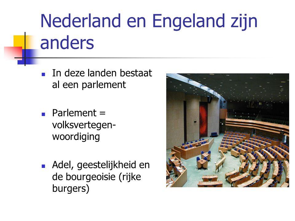 Nederland en Engeland zijn anders In deze landen bestaat al een parlement Parlement = volksvertegen- woordiging Adel, geestelijkheid en de bourgeoisie
