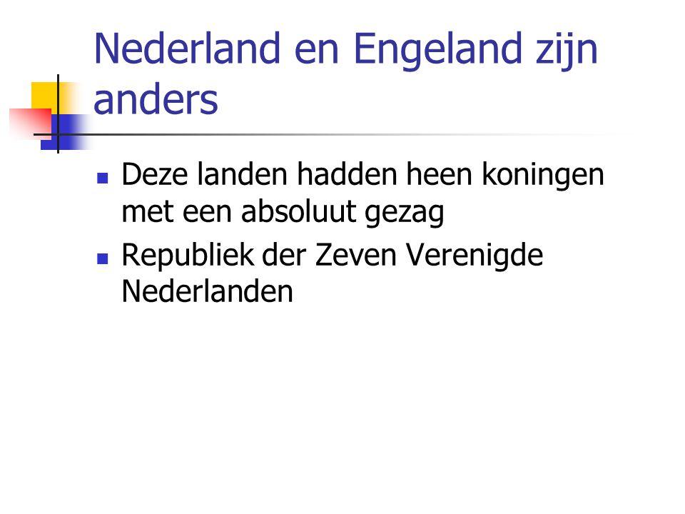Nederland en Engeland zijn anders Deze landen hadden heen koningen met een absoluut gezag Republiek der Zeven Verenigde Nederlanden
