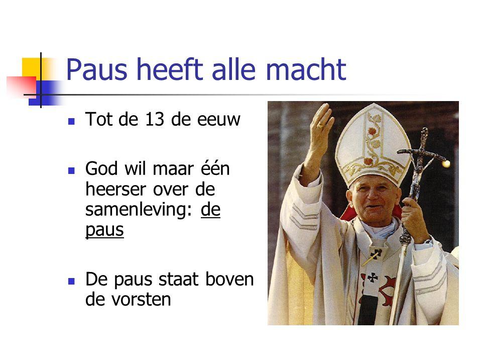 Paus heeft alle macht Tot de 13 de eeuw God wil maar één heerser over de samenleving: de paus De paus staat boven de vorsten
