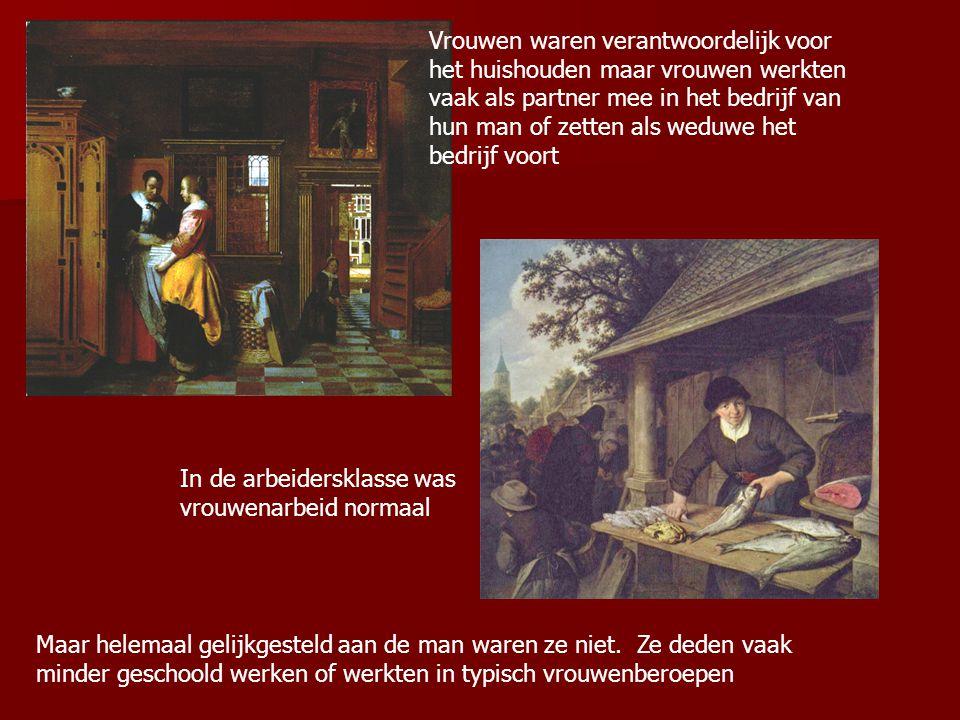 Vrouwen waren verantwoordelijk voor het huishouden maar vrouwen werkten vaak als partner mee in het bedrijf van hun man of zetten als weduwe het bedri