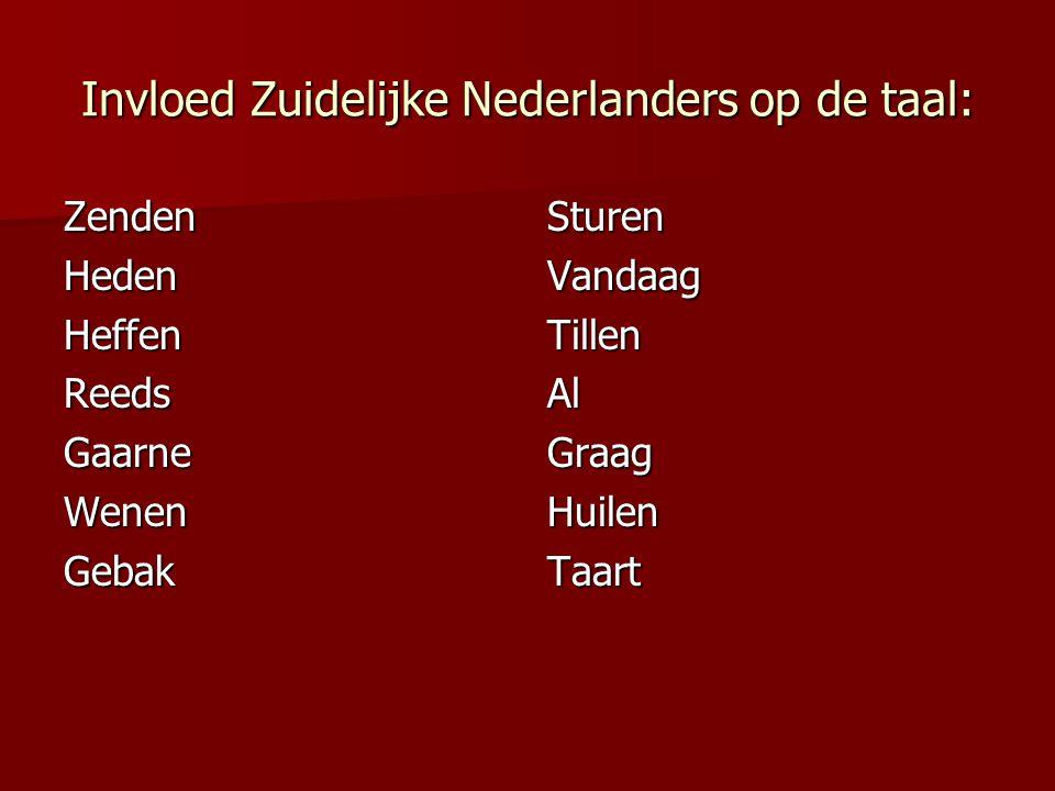 Invloed Zuidelijke Nederlanders op de taal: SturenVandaagTillenAlGraagHuilenTaartZendenHedenHeffenReedsGaarneWenenGebak