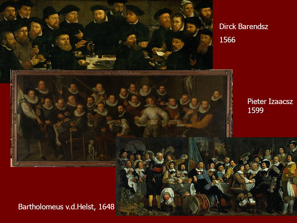 Bartholomeus v.d.Helst, 1648 Pieter Izaacsz 1599 Dirck Barendsz 1566