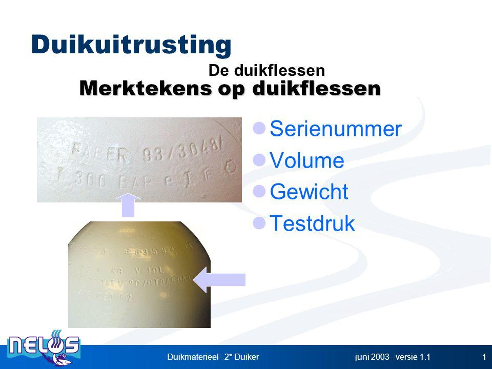 juni 2003 - versie 1.1Duikmaterieel - 2* Duiker1 Serienummer Volume Gewicht Testdruk Duikuitrusting Merktekens op duikflessen De duikflessen