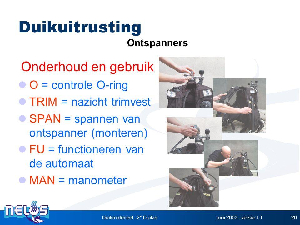 juni 2003 - versie 1.1Duikmaterieel - 2* Duiker20 Onderhoud en gebruik Ontspanners Duikuitrusting O = controle O-ring TRIM = nazicht trimvest SPAN = spannen van ontspanner (monteren) FU = functioneren van de automaat MAN = manometer