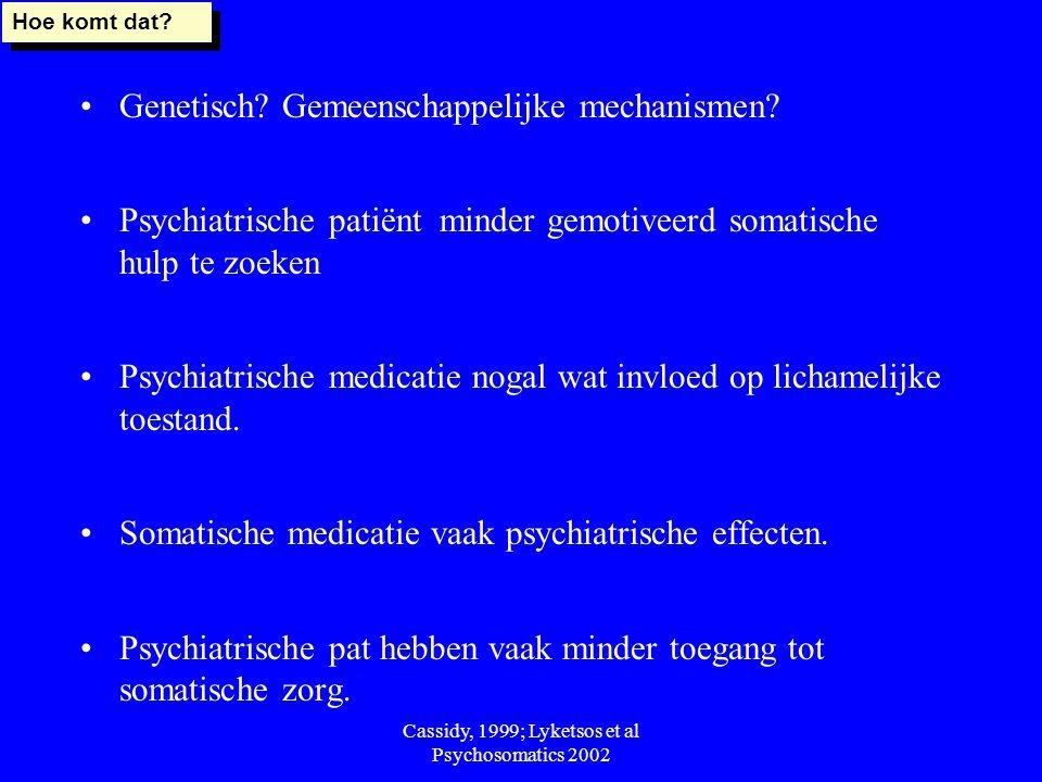 Cassidy, 1999; Lyketsos et al Psychosomatics 2002 Genetisch? Gemeenschappelijke mechanismen? Psychiatrische patiënt minder gemotiveerd somatische hulp