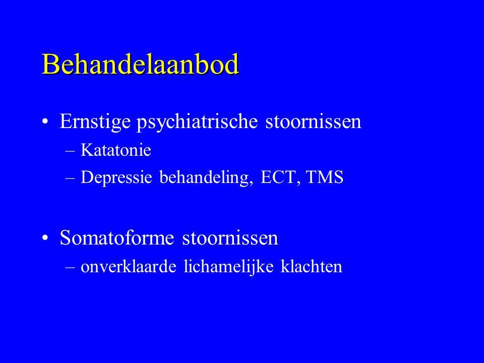 Behandelaanbod Ernstige psychiatrische stoornissen –Katatonie –Depressie behandeling, ECT, TMS Somatoforme stoornissen –onverklaarde lichamelijke klac