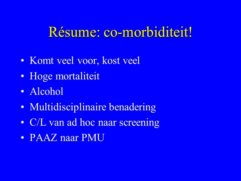 Résume: co-morbiditeit! Komt veel voor, kost veel Hoge mortaliteit Alcohol Multidisciplinaire benadering C/L van ad hoc naar screening PAAZ naar PMU