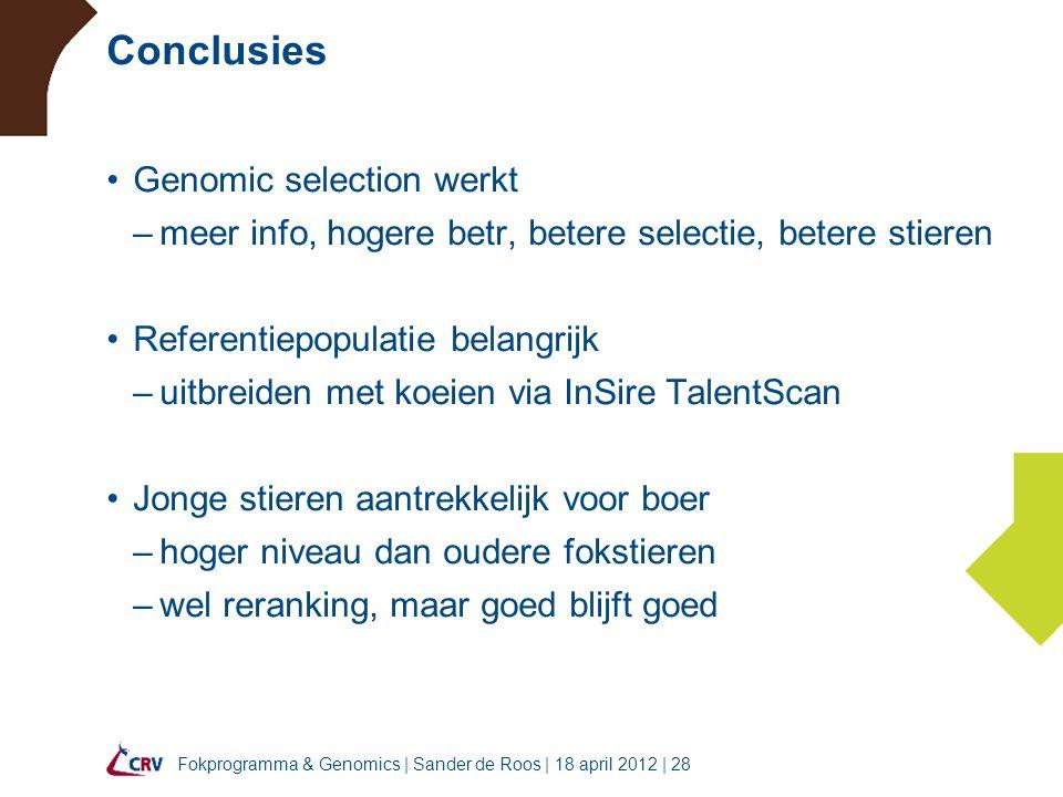 Fokprogramma & Genomics | Sander de Roos | 18 april 2012 | 28 Conclusies Genomic selection werkt –meer info, hogere betr, betere selectie, betere stie